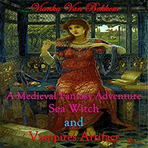 A Medieval Fantasy Adventure, Sea Witch and Vampire's Artifact | [Vianka Van Bokkem]