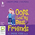 Oops I Lost My Best(est) Friends Audiobook by Karen McCombie Narrated by Clare Corbett