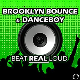 Brooklyn Bounce & Danceboy-Beat Real Loud