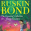 Ruskin Bond: The Essential Collection for Young Readers Audiobook by Ruskin Bond Narrated by Manisha Sethi