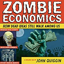Zombie Economics: How Dead Ideas Still Walk Among Us Audiobook by John Quiggin Narrated by Gideon Emery