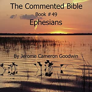The Commented Bible: Book 49 - Ephesians | [Jerome Cameron Goodwin]