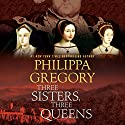 Three Sisters, Three Queens Audiobook by Philippa Gregory Narrated by To Be Announced