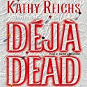 Deja Dead (       UNABRIDGED) by Kathy Reichs Narrated by Barbara Rosenblat