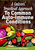A Juicers Practical Approach to Common Autoimmune Conditions: A Roadmap to Healing Using Food as Medicine