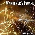 Wanderer's Escape: Wanderer's Odyssey, Book 1 Hörbuch von Simon Goodson Gesprochen von: Joel Richards
