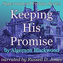 Keeping His Promise: Supernatural Fiction Series (       UNABRIDGED) by Algernon Blackwood Narrated by Russell D. Jones
