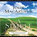 Simple Christianity Audiobook by John MacArthur Narrated by Scott Grunden
