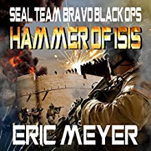 SEAL Team Bravo: Black Ops - Hammer of ISIS Audiobook by Eric Meyer Narrated by Roy Wells