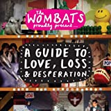Guide to Love Loss & Desperation - The Wombats