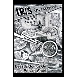 Iris Investigates: Beastly Goings On In Pelican Wharfby David Jacks