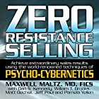 Zero Resistance Selling: Achieve Extraordinary Sales Results Using the World-Renowned Techniques of Psycho-Cybernetics Rede von Maxwell Maltz Gesprochen von: Matt Furey
