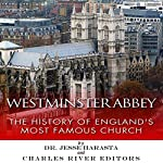 Westminster Abbey: The History of England's Most Famous Church | Jesse Harasta,Charles River Editors