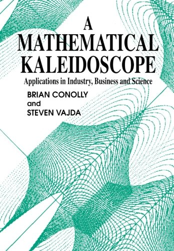 A Mathematical Kaleidoscope: Applications in Industry, Business and Science (Mathematics & Applications)