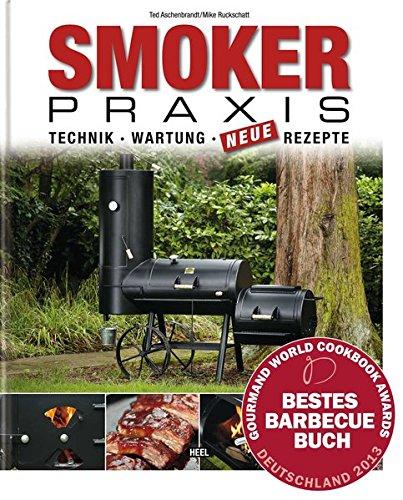 Smoker-Praxis - Technik - Wartung - Neue Rezepte