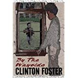 By The Wayside ~ Clinton Foster
