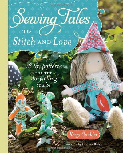 Sewing Tales To Stitch And Love: 18 Toy Patterns For The Storytelling Sewist front-873396