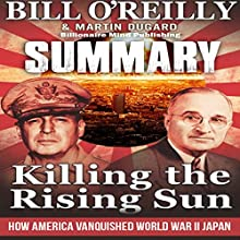 Summary of Killing the Rising Sun: How America Vanquished World War II Japan by Bill O' Reilly and Martin Dugard | Livre audio Auteur(s) :  Billionaire Mind Publishing Narrateur(s) : David Quimby