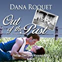 Out of the Past: Heritage Time Travel Romance Series, Book 1 (       UNABRIDGED) by Dana Roquet Narrated by Denise van Venrooy