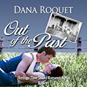 Out of the Past: Heritage Time Travel Romance Series, Book 1 | Dana Roquet
