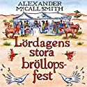 Lördagens stora bröllopsfest [The Saturday Big Tent Wedding Party] (       UNABRIDGED) by Alexander McCall Smith Narrated by Katarina Ewerlöf