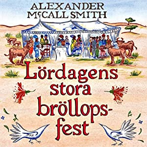 Lördagens stora bröllopsfest [The Saturday Big Tent Wedding Party] | [Alexander McCall Smith]
