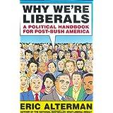 Why We're Liberals: A Political Handbook for Post-Bush America ~ Eric Alterman