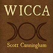 Wicca: A Guide for the Solitary Practitioner | [Scott Cunningham]