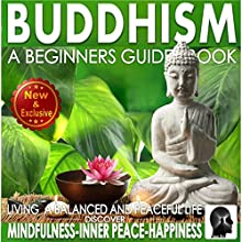 Buddhism: A Beginners Guide Book for True Self Discovery and Living a Balanced and Peaceful Life: Learn to Live in the Now and Find Peace from Within (       UNABRIDGED) by Sam Siv Narrated by Dan Gallagher