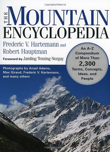 The Mountain Encyclopedia: An A To Z Compendium Of Over 2,300 Terms, Concepts, Ideas, And People