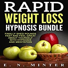 Rapid Weight Loss Hypnosis Bundle: Finally Shed Pounds Fast and Feel Great About Yourself with Hypnosis and Meditation Speech by E. N. Minter Narrated by  InnerPeace Productions