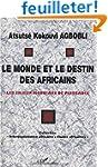 Le monde et le destin des africains....