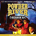 Powder River - Season Six  by Jerry Robbins Narrated by Jerry Robbins, Derek Aalerud, Lincoln Clark, Joseph Zamparelli, Diane Lind, Marcia Friedman, James McLean, Shana Dirik