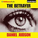 The Betrayer (       UNABRIDGED) by Daniel Judson Narrated by Peter Berkrot
