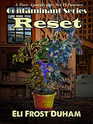 Reset: A Post-Apocalyptic Sci-Fi Fantasy (Contaminant Series Book 1) PDF