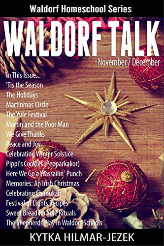 Waldorf Talk: Waldorf and Steiner Education Inspired Ideas for Homeschooling for November and December (Seasonal Rhythm Series Book Six) (Waldorf Homeschool Series 6) PDF