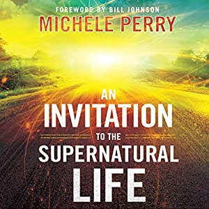 An Invitation to the Supernatural Life Audiobook