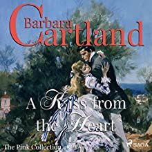 A Kiss from the Heart (The Pink Collection 48) Audiobook by Barbara Cartland Narrated by Anthony Wren