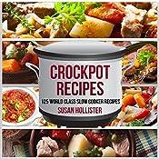 Crockpot Recipes: 125 World Class Slow Cooker Recipes   [Susan Hollister]