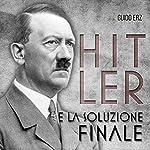 Hitler e la Soluzione Finale | Guido Erz