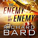 The Enemy of my Enemy: Brainrush, Book 2 (       UNABRIDGED) by Richard Bard Narrated by R. C. Bray