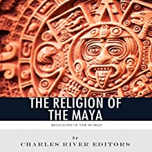 Religions of the World: The Religion of the Maya (       UNABRIDGED) by Charles River Editors Narrated by K.C. Kelly