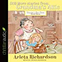 Still More Stories from Grandma's Attic: Grandma's Attic Series, Book 3 Audiobook by Arleta Richardson Narrated by Susan Hanfield