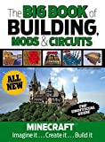 img - for The Big Book of Building, Mods & Circuits: Minecraft   Imagine It . . . Create It . . . Build It book / textbook / text book