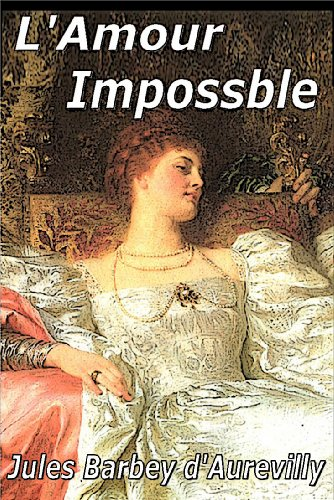 Jules Barbey d'Aurevilly - L'Amour impossible (French Edition)