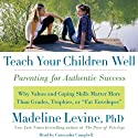 Teach Your Children Well: Parenting for Authentic Success (       UNABRIDGED) by Madeline Levine Narrated by Cassandra Campbell