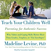 Teach Your Children Well: Parenting for Authentic Success | [Madeline Levine]