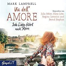 Via dell'Amore: Jede Liebe führt nach Rom Hörbuch von Mark Lamprell Gesprochen von: Julia Meier, Hans Löw, Regina Lemnitz, Bernd Stephan
