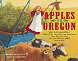 img - for Apples to Oregon: Being the (Slightly) True Narrative of How a Brave Pioneer Father Brought Apples, Peaches, Pears, Plums, Grapes, and Cherries (and Children) Across the Plains book / textbook / text book