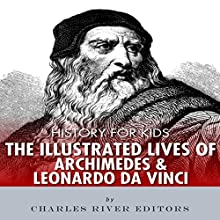 History for Kids: The Lives of Archimedes and Leonardo Da Vinci Audiobook by  Charles River Editors Narrated by Tracey Norman